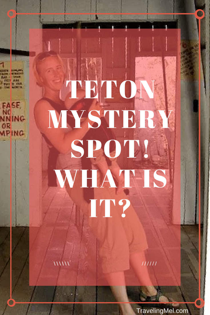 What is the Teton Mystery Spot on Jackson Hole, Wyoming? And is it still open?