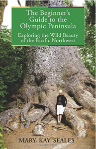 The Beginner's Guide to the Olympic Peninsula: Exploring the Wild Beauty of the Pacific Northwest by Mary Kay Seales
